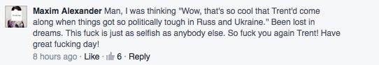 """Вау, я думал, """"Трент'д заглянет даже когда столько политических вещей происходит в России и Украине"""". Размечтался. Этот урод такой же эгоистичный, как и все. Так что иди на хуй еще раз, Трент! Приятного, сука, дня!"""